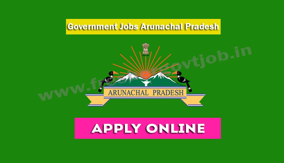 Government Jobs Arunachal Pradesh