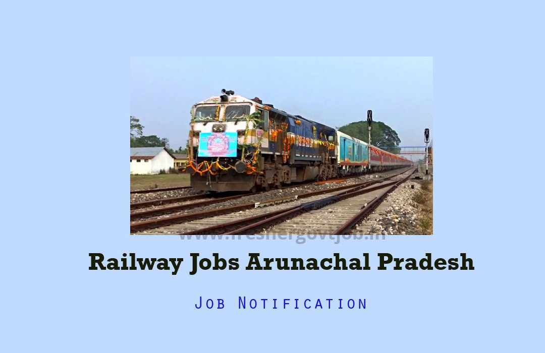 Railway Jobs Arunachal Pradesh